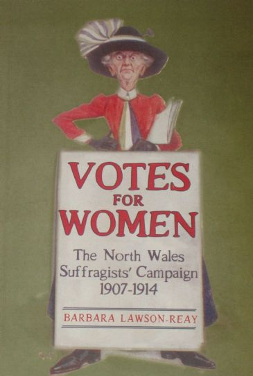 Votes For Women - The North Wales Suffragists Campaign 1907-1914, by Barbara Lawson-Reay